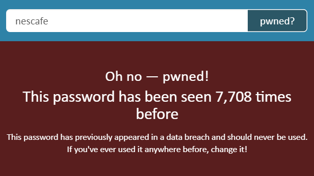 """""""nescafe"""": Oh no– pwned! This password has been seen 7,708timesbefore"""