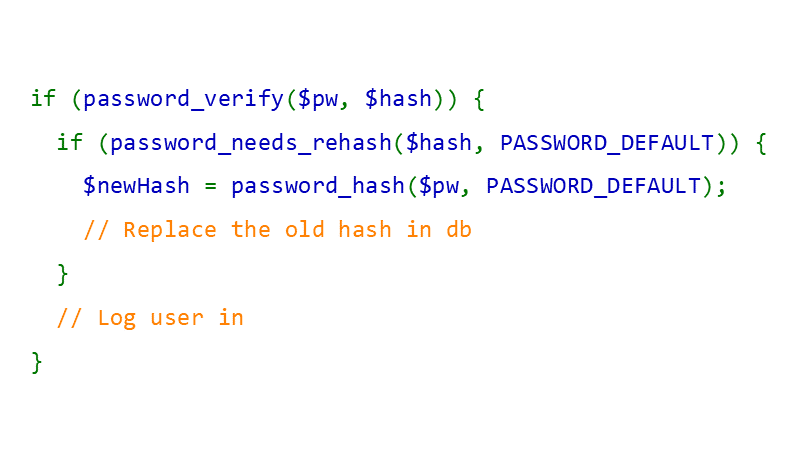 if (password_needs_rehash(...)) { /* calculate a new hash and replace the old one */ }