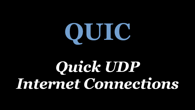 QUIC – Quick UDP Internet Connections