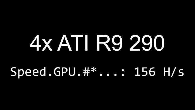4x ATI R9 290 speed: 156 H/s