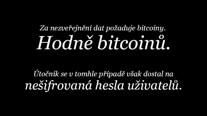 Za nezveřejnění dat požaduje bitcoiny. Hodně bitcoinů. Útočník se v tomhle případě však dostal na nešifrovaná hesla uživatelů.