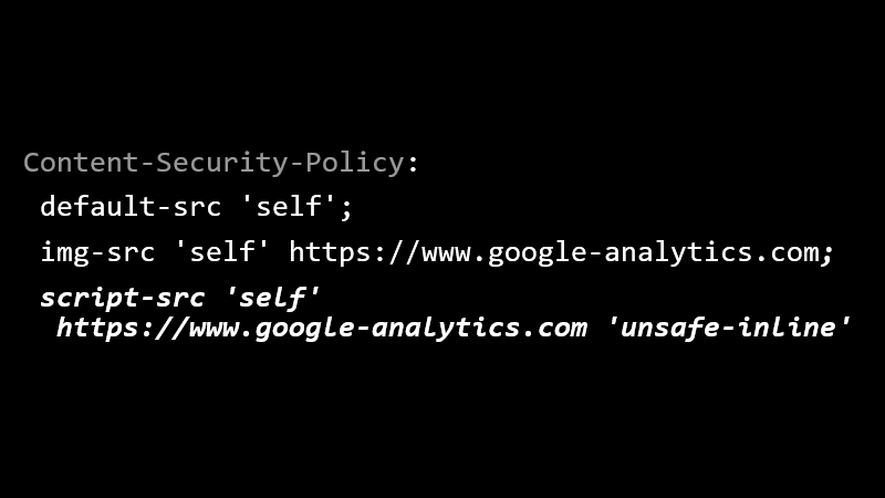 Content-Security-Policy: default-src 'self'; img-src 'self' https://www.google-analytics.com; script-src 'self' https://www.google-analytics.com 'unsafe-inline'