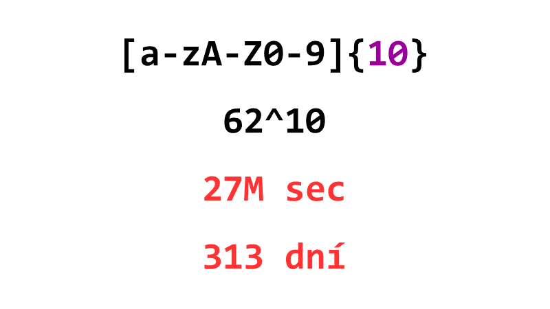 [a-zA-Z0-9]{10}: 62^10, 27M sec, 313 dní